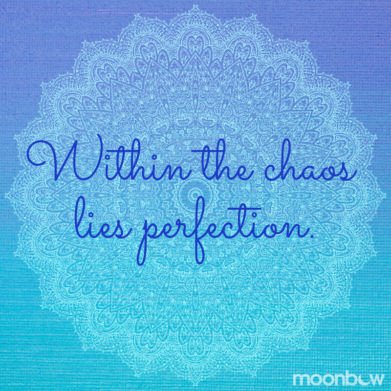 Within the chaos lies perfection..png