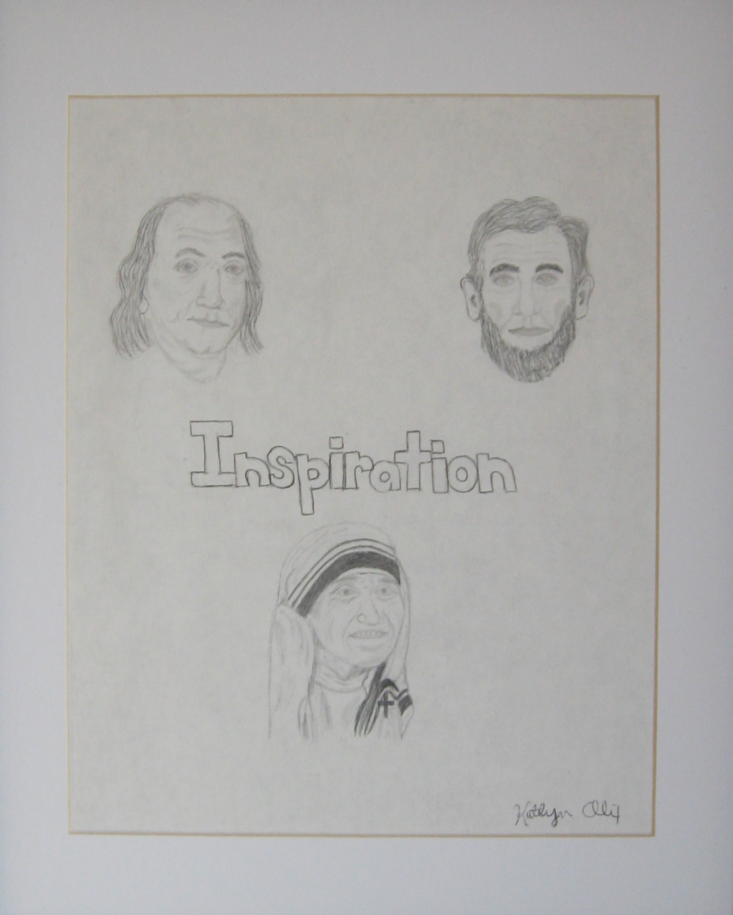 """ Inspiration ,"" drawn for her father's birthday when Katlyn was in high school after asking him who were his greatest inspirations. It features Benjamin Franklin, Abraham Lincoln, and Mother Teresa."
