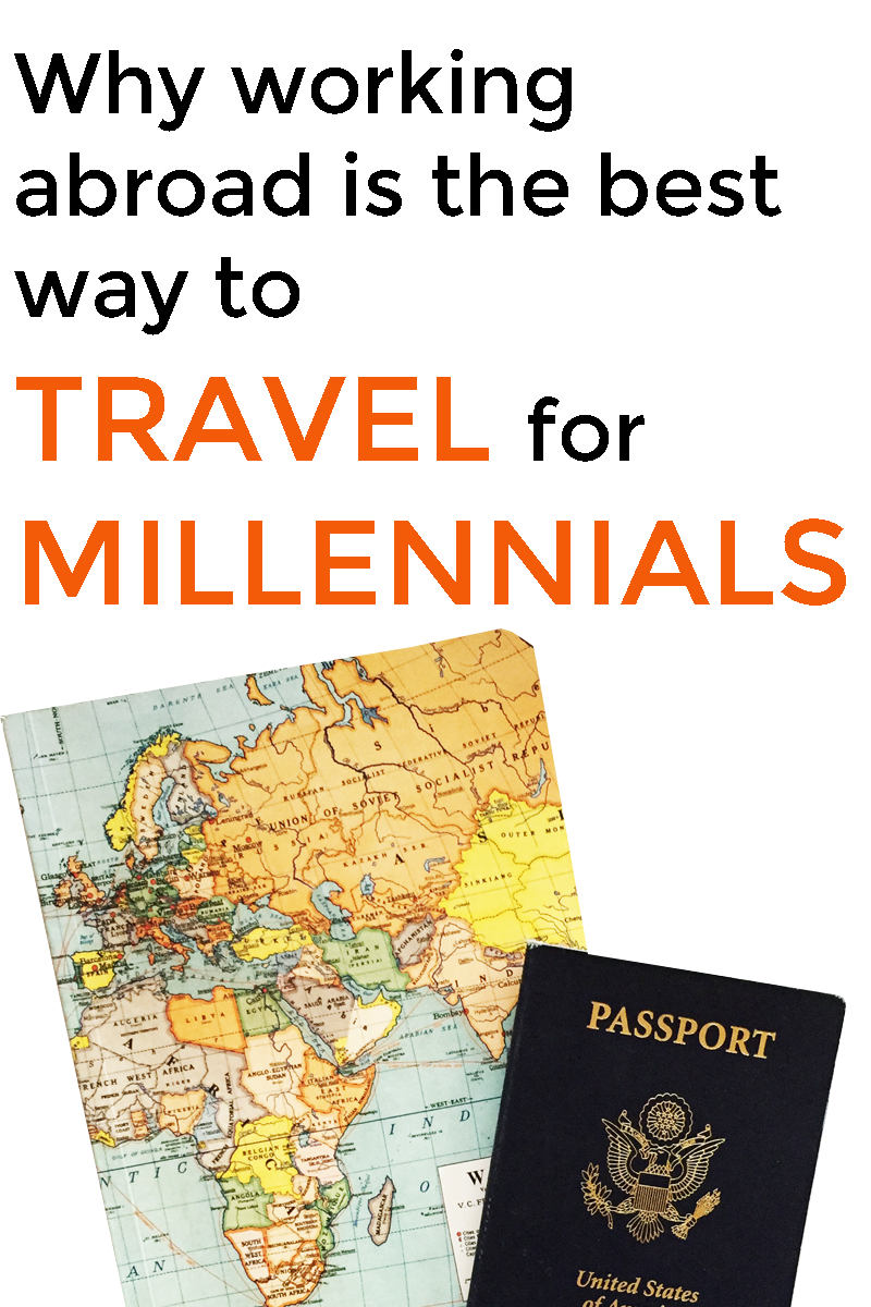 Why Working Abroad Is One of the Best Ways To Travel For Millennial
