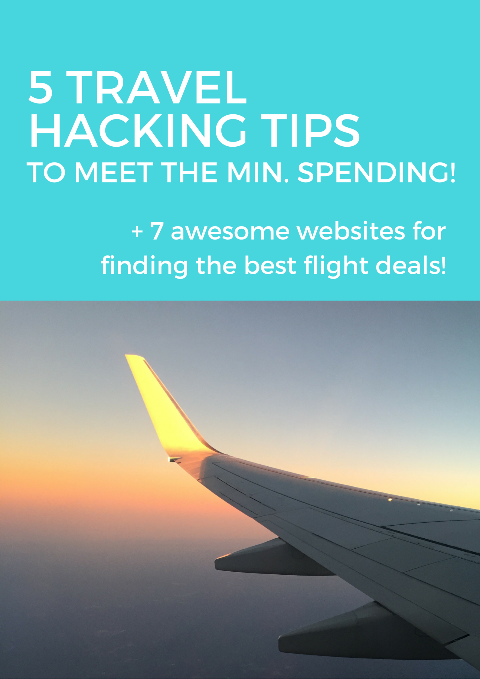 5 Travel Hacking Tips to Meet the Minimum Spending Requirement and get free flights! Plus 7 awesome websites for getting the best flight deals