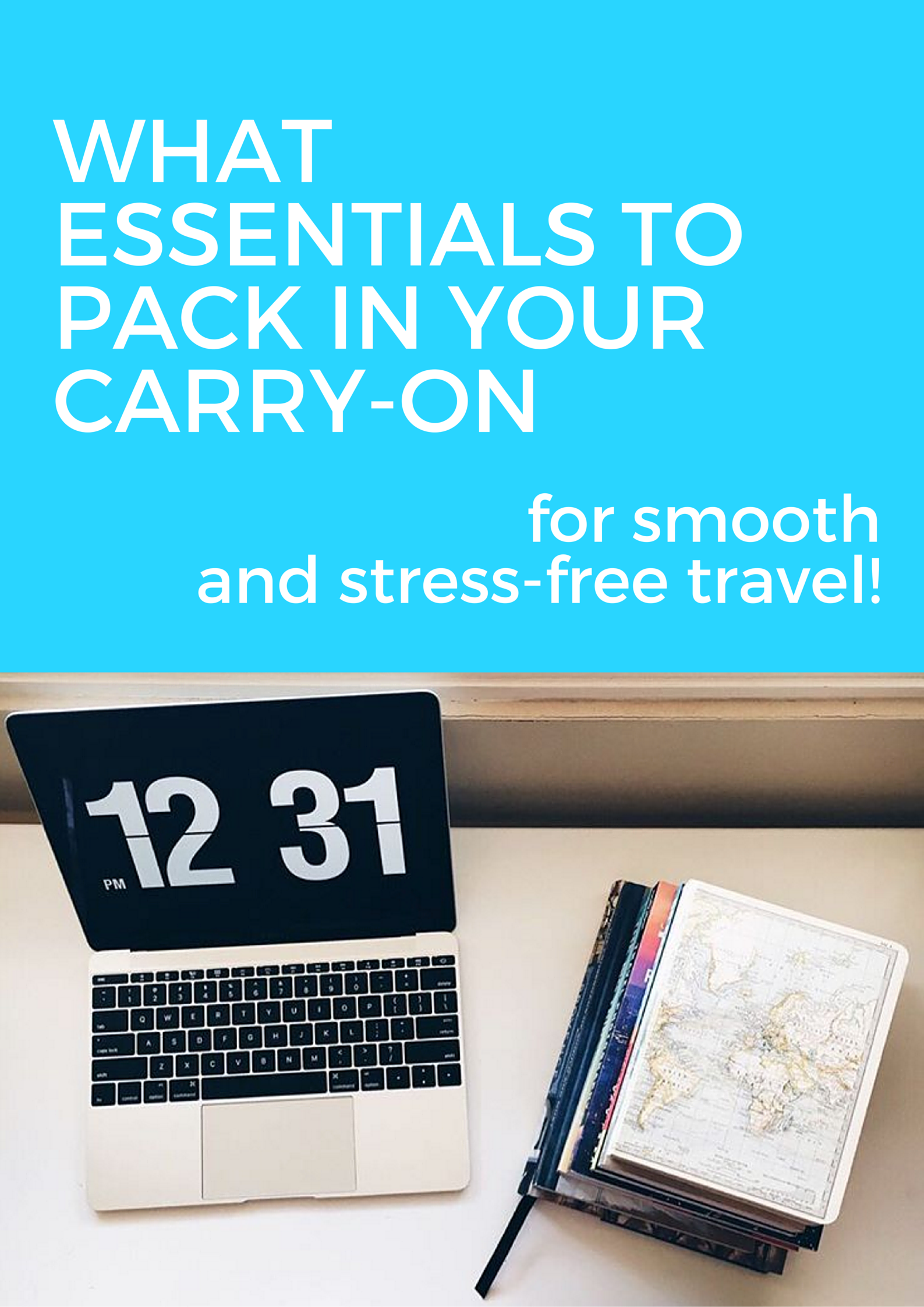 What essentials to pack in your carry-on for smooth and stress-free travel!