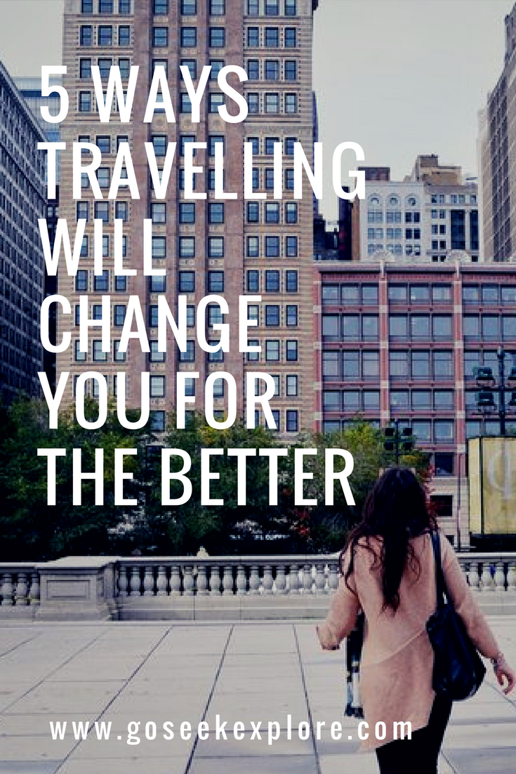 5 ways traveling will change you for the better // go seek explore / goseekexplore.com
