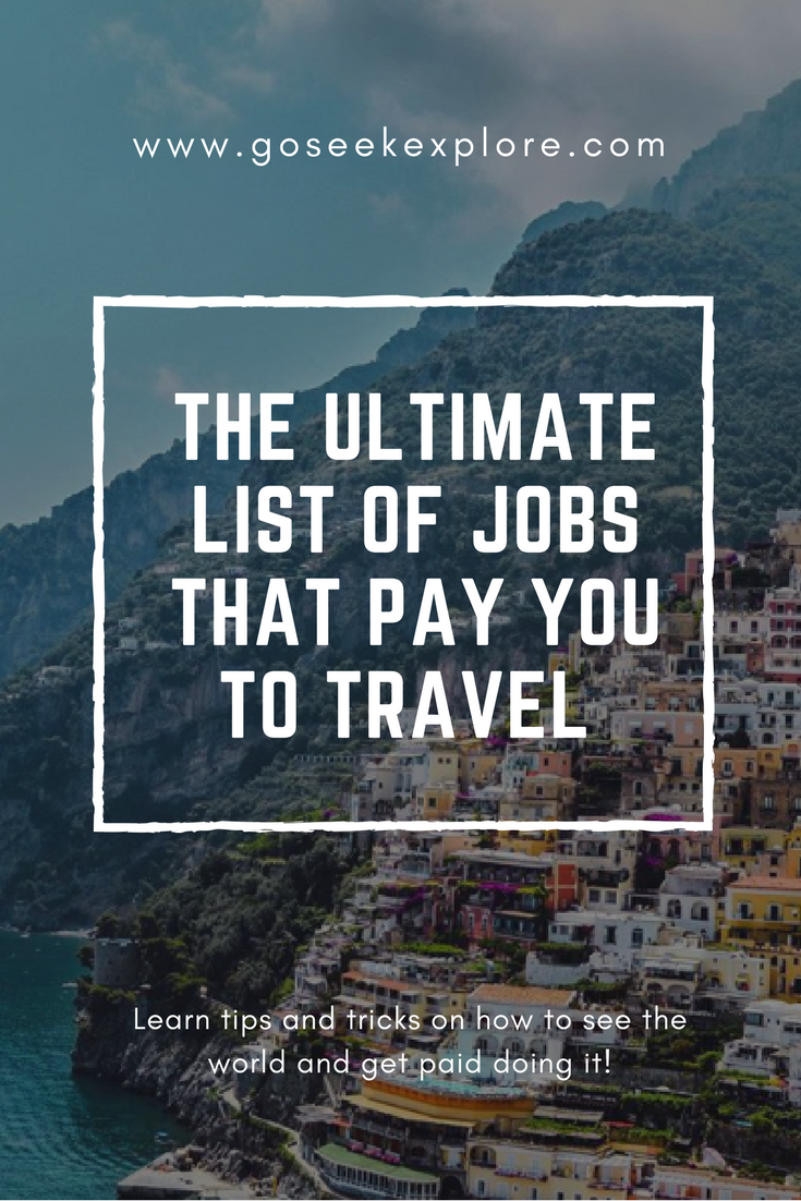 The ULTIMATE List of Jobs that Pay You To Travel the World! How to get started, find what's out there, and figure out which opportunity is best for you to get paid to travel! / Go Seek Explore / GoSeekExplore.com