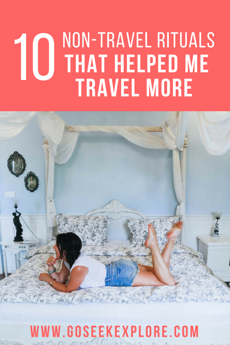 10 Non-Travel Rituals that helped me travel more! Self-development tips and ideas to add more to your life. | Go Seek Explore blog goseekexplore.com