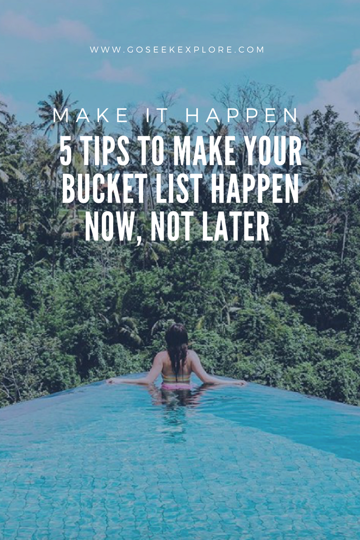 5 Tips to Make Your Bucket List Happen Now, Not Later // www.goseekexplore.com