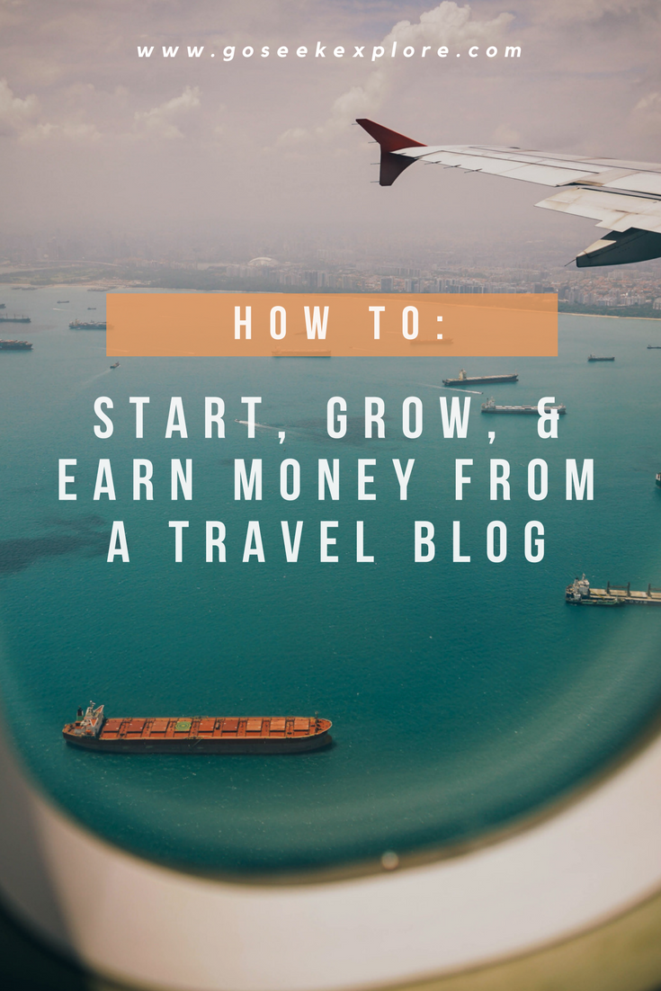 How To Start, Grow, and Earn Money From a Travel Blog // www.goseekexplore.com