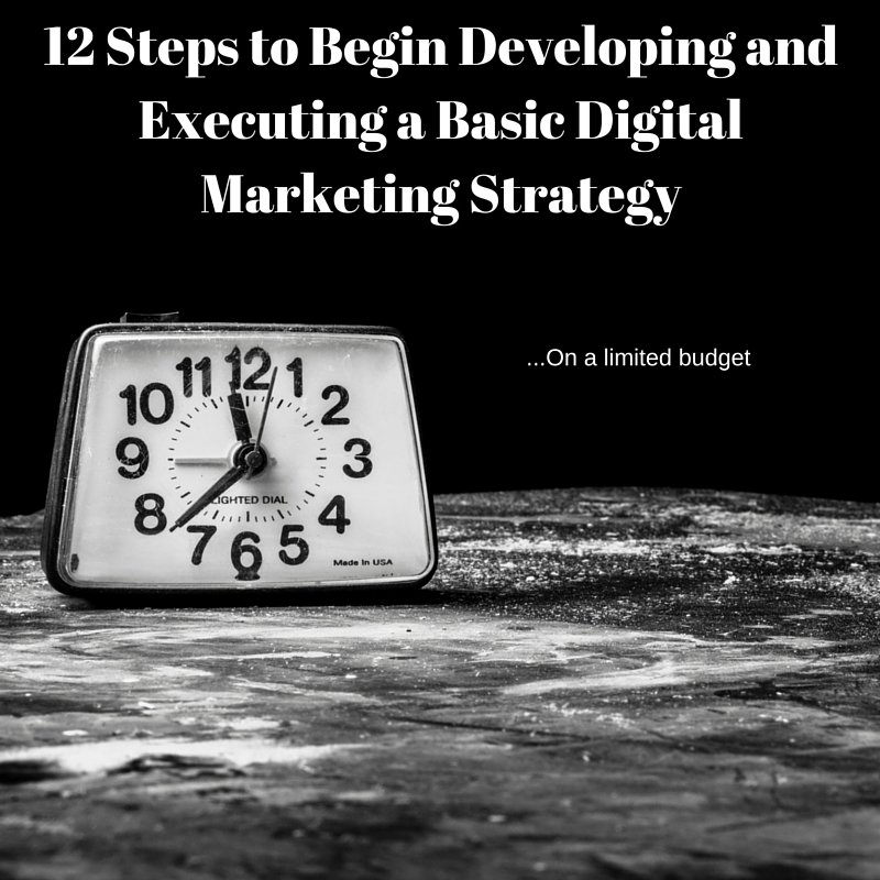 Steps to begin developing and executing a basic digital marketing strategy