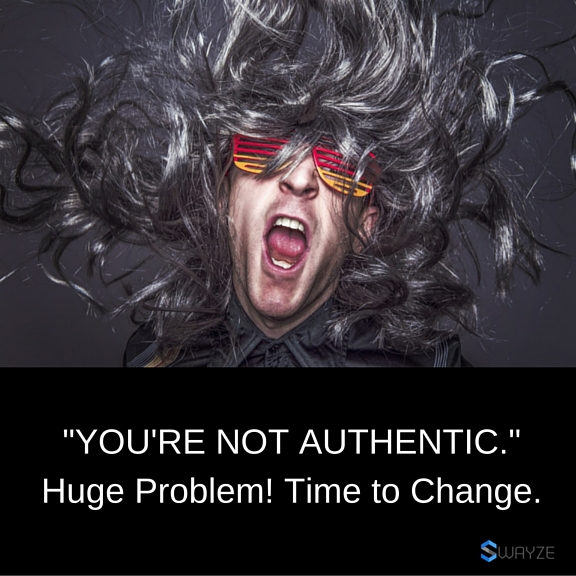 You're Not Authentic. Huge Problem! Time to Change. How to be more authentic