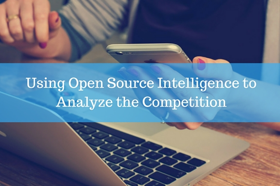 Using Open Source Intelligence to Analyze the Competition Competitive Intelligence