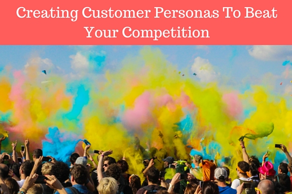 Creating Buyer Personas To Beat Your Competition