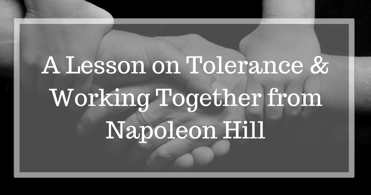 A Lesson on Tolerance & Working Together from Napoleon Hill.jpg