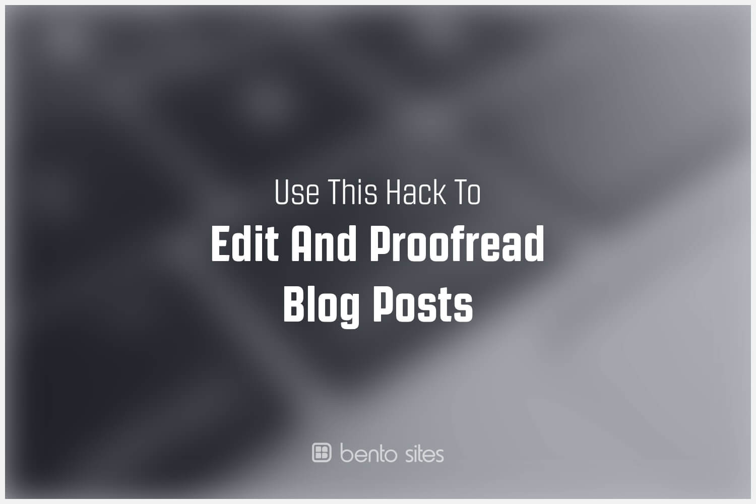 hack-to-edit-proofread-blog-posts