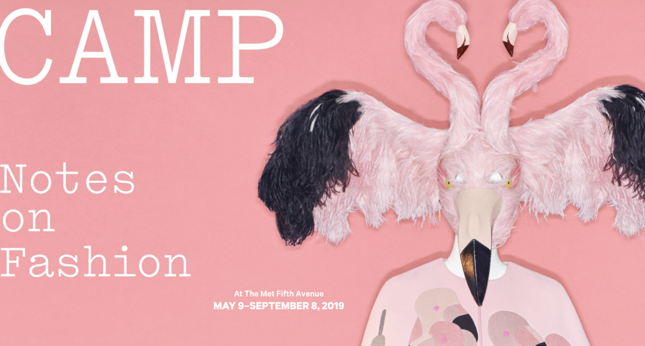 CAMP: Notes on Fashion at The Met   May 9 - September 8   I want to go, Nick!