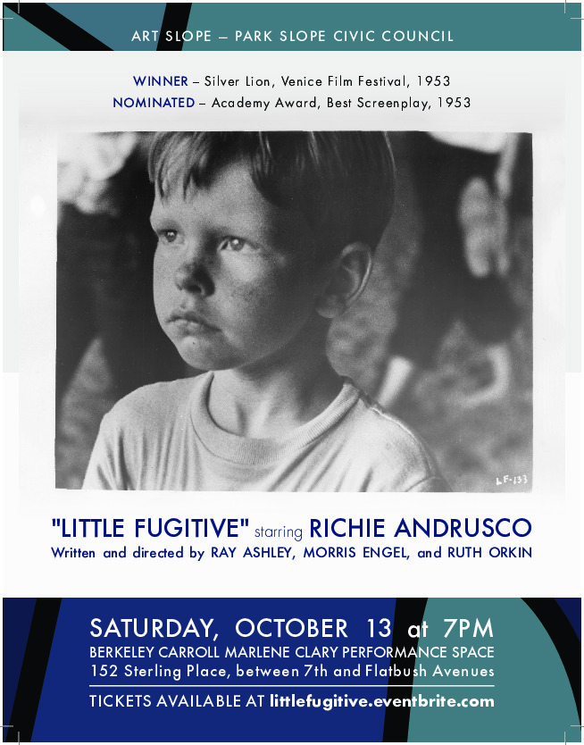 Little Fugitive Event - Thanks! - Park Slope Civic Council's Arts Committee would like to extend our heartfelt thanks to everyone who came out to participate in our October 13th screening of Little Fugitive (1953).A special thanks to:-Mary Engel, who graciously introduced her parents' 1953 masterpiece, Little Fugitive-Francis Morrone, noted architectural historian who gave a delightful and informative talk on the Brooklyn neighborhoods featured in the film-Opera on Tap, whose talented members performed hit songs from the era-John Mazurek, Park Slope Civic Council trustee, who was our warm and welcoming master of ceremonies-Jared Peterson for lending his graphic design expertise to our publicity materials-The Berkeley Carroll School for loaning us their state of the art theater and their wonderful staff-Da Nonna Rosa pizza for the generous donation of their delicious pizza