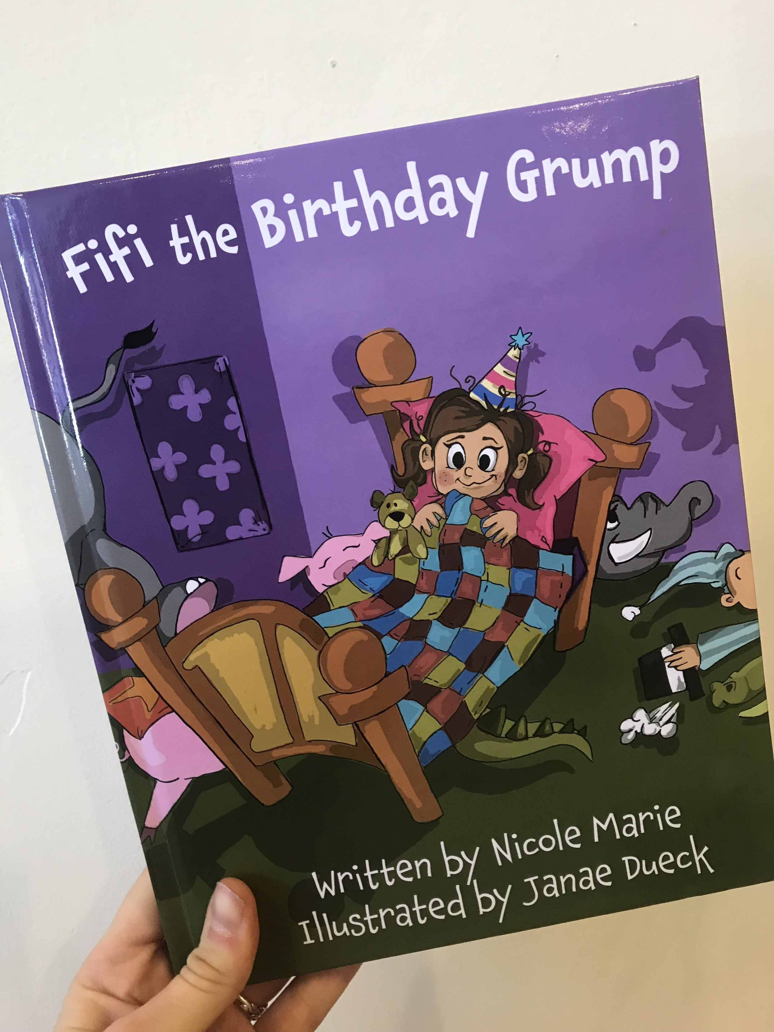 Author, Nicole Marie - Special thanks to Janae for lighting a fire under my feet. Your enthusiasm is contagious.Fifi the Birthday Grump Written by Nicole Marie and Illustrated by Janae Dueck (Published in 2018)