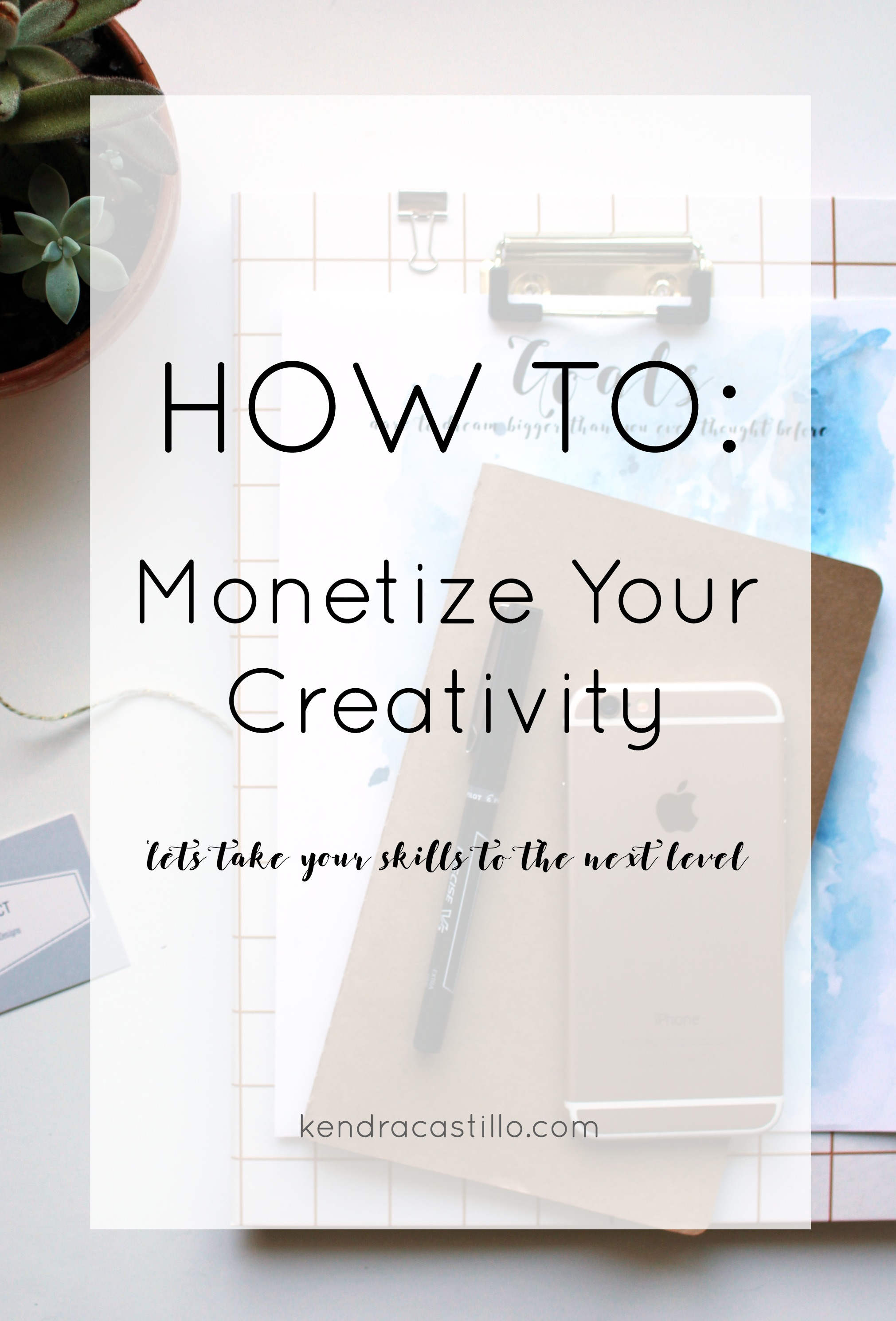 How to Monetize Your Creativity | Kendra Castillo