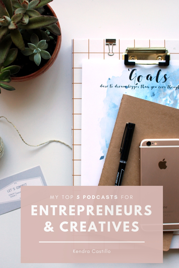 5 Podcasts for entrepreneur & creatives. These are the ones I can't stop listening to! CLICK TO READ MORE! // Kendra Castillo