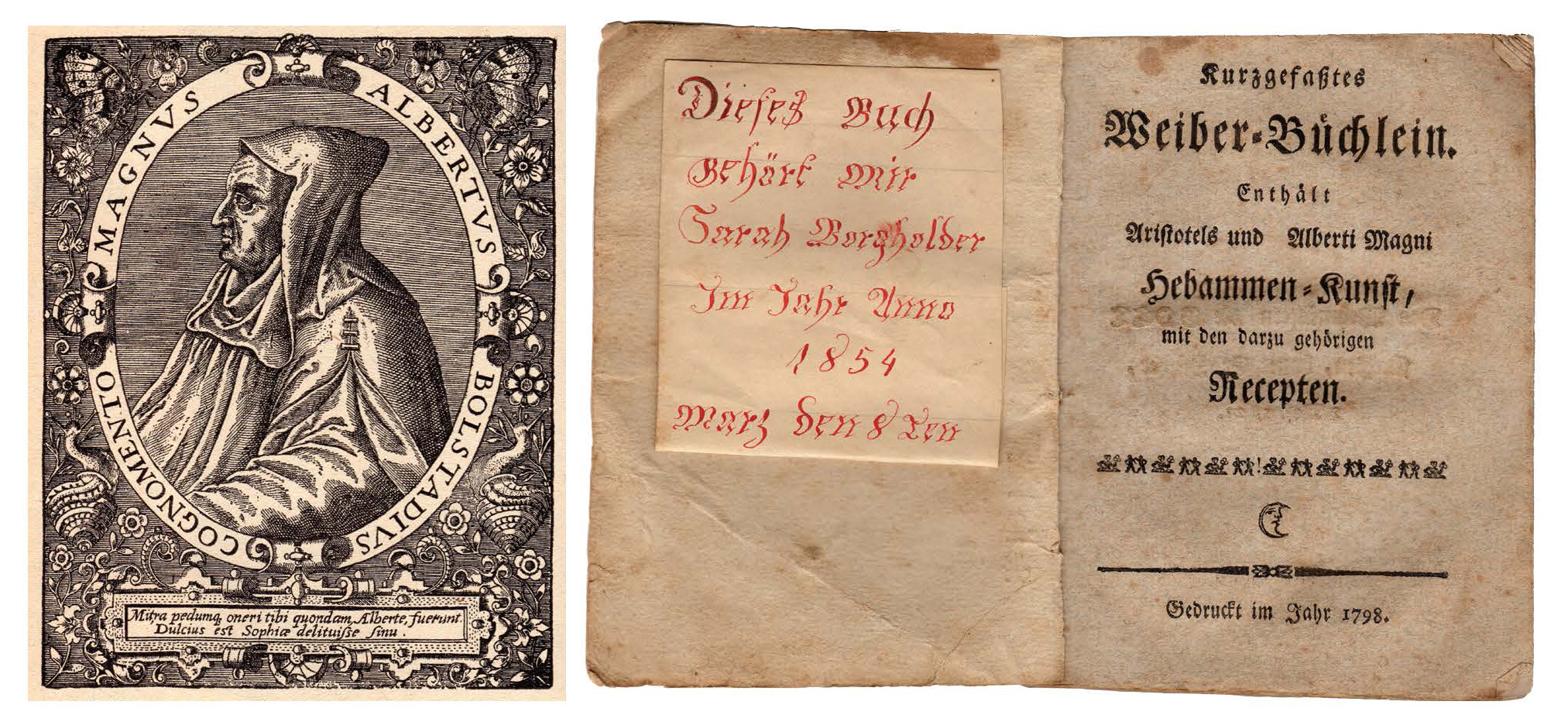 Figure 21:  Left : Portrait of St. Albert the Great, alleged author of several works of medicine, midwifery, and magic. Heilman Collection of Patrick J Donmoyer.   Right :  Kurzgefaßtes Weiber-Büchlein. Enthält Aristotels und Alberti Magni Hebammen Kunst  ( Concise Little Book for Women, Containing the Midwifery of Aristotle and Albertus the Great ), Ephrata, PA 1791. Heilman Collection of Patrick J. Donmoyer, formerly of the Lester P. Breininger Collection.