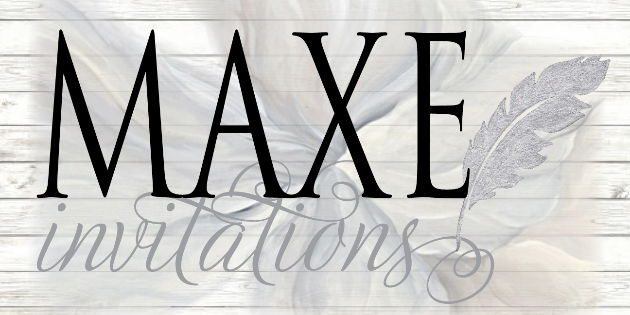 Click on our logo to go to our MAXE Invitations Details & Designs.