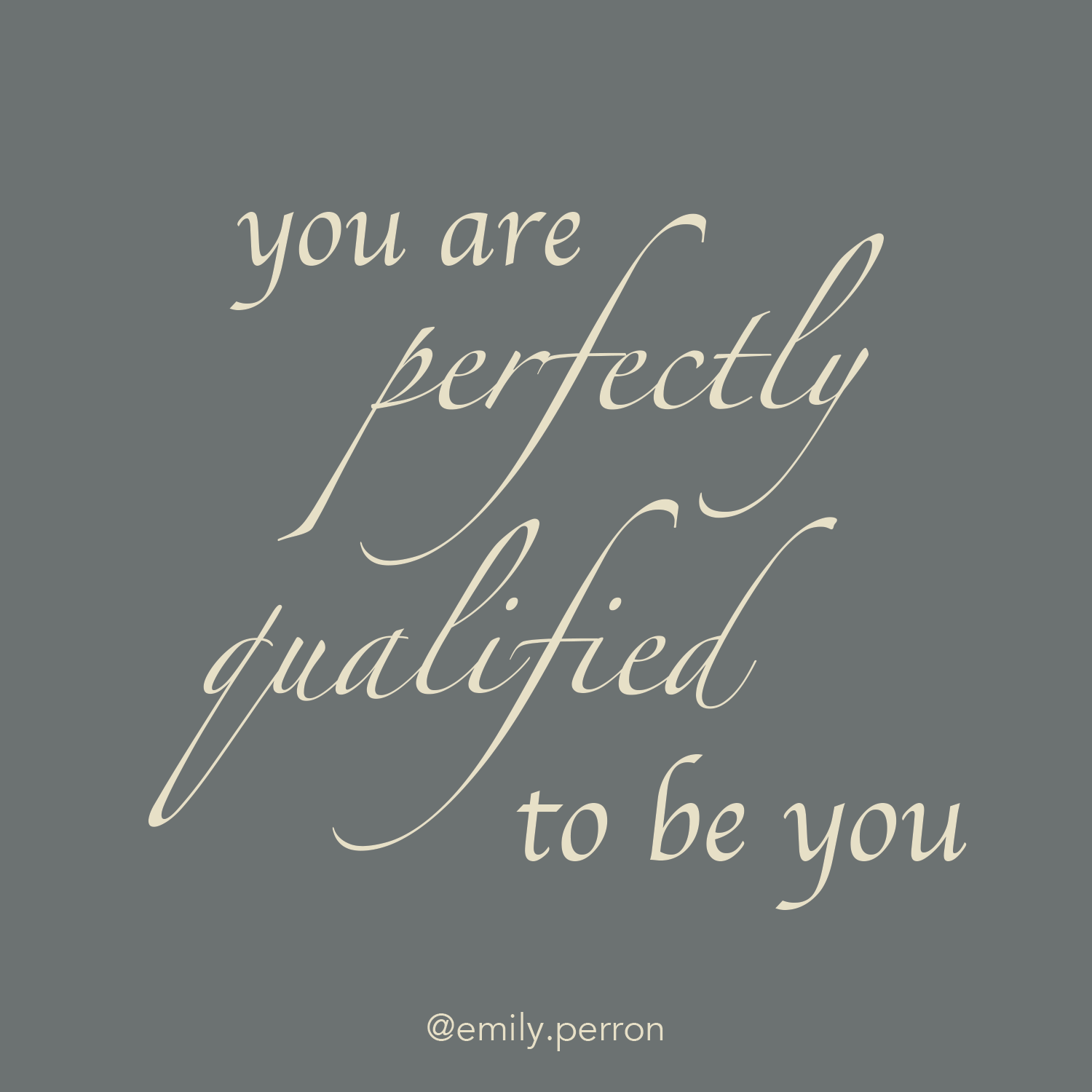 you are perfectly qualified to be you