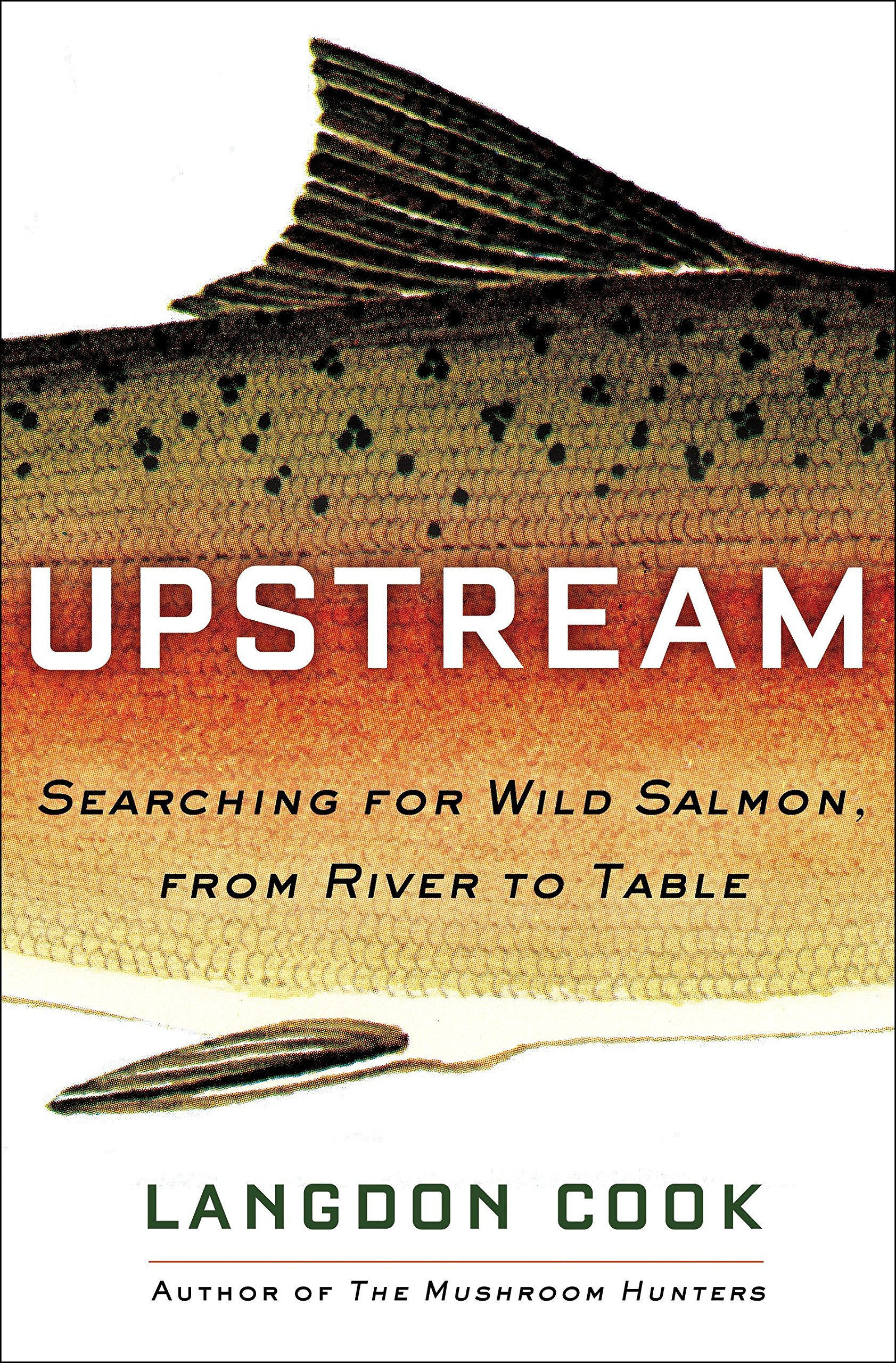 """Upstream: Searching for Wild Salmon, from River to Table by Langdon Cook - """"Invigorating . . . Mr. Cook is a congenial and intrepid companion, happily hiking into hinterlands and snorkeling in headwaters. Along the way we learn about filleting techniques, native cooking methods and self-pollinating almond trees, and his continual curiosity ensures that the narrative unfurls gradually, like a long spey cast. . . . With a pedigree that includes Mark Kurlansky, John McPhee and Roderick Haig-Brown, Mr. Cook's style is suitably fluent, an occasional phrase flashing like a flank in the current. . . . For all its rehearsal of the perils and vicissitudes facing Pacific salmon, Upstream remains a celebration.""""—The Wall Street Journal"""