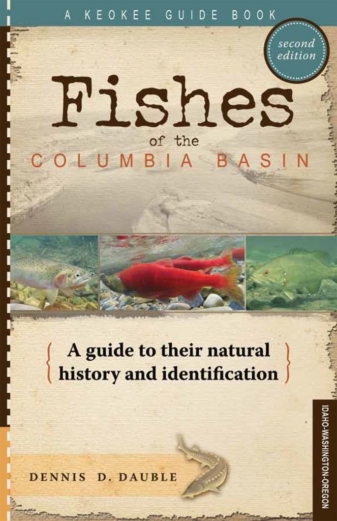 Fishes of the Columbia Basin: A Guide to Their Natural History and Identification by Dennis D. Dauble - For anyone who has a natural curiosity about the abundant variety of fish species in the Columbia Basin, fisheries biologist and author Dennis Dauble answers familiar questions and delves into a variety of factors related to 60-plus species in the second edition of his guidebook, Fishes of the Columbia Basin. If you're on a quest for fishes and the places they live, Fishes of the Columbia Basin is an indispensable guide.
