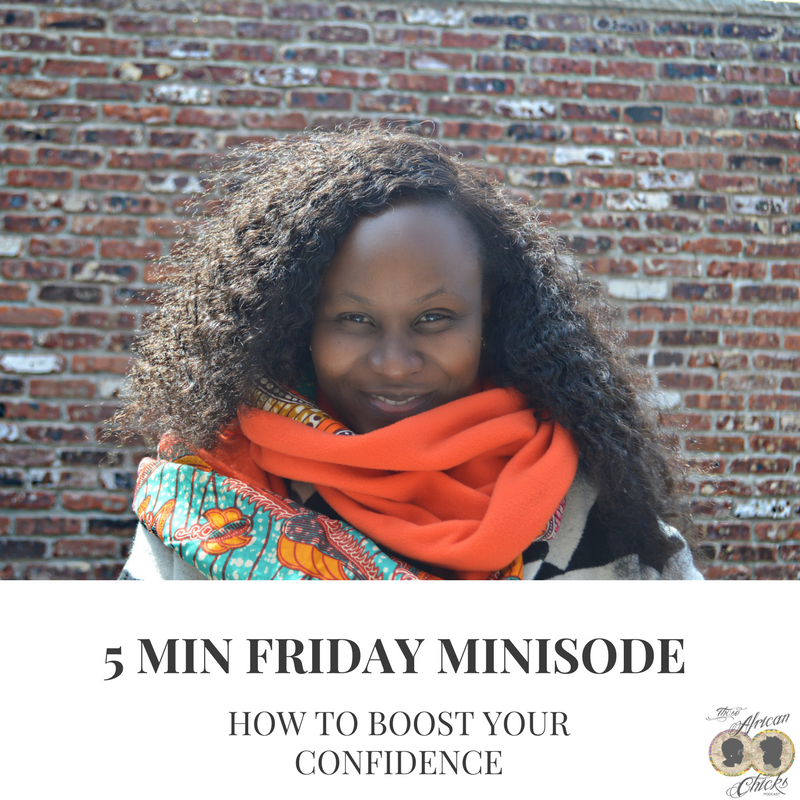 those african chicks podcast , confidence minisode