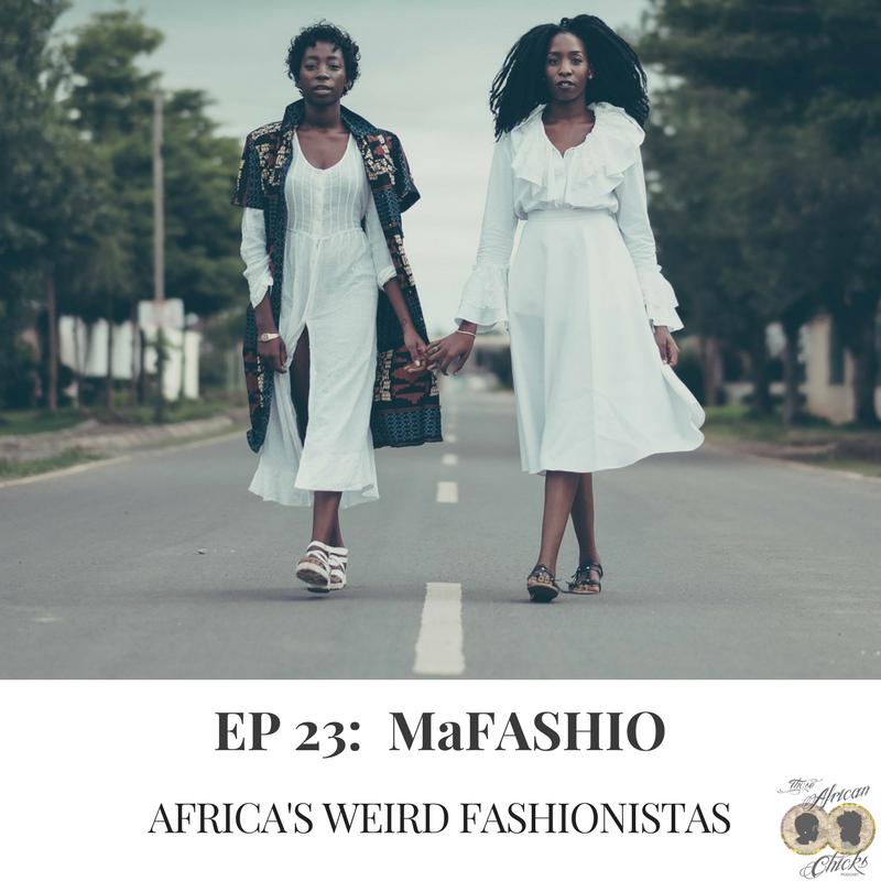 MaFashio Podcast - those african chicks