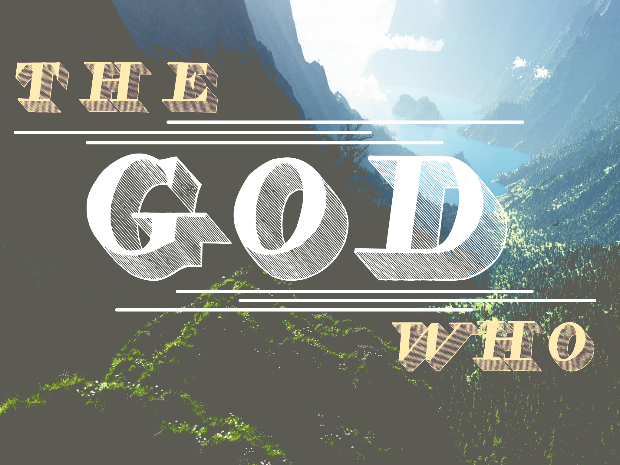 THE GOD WHO    JAN 3 - FEB 28