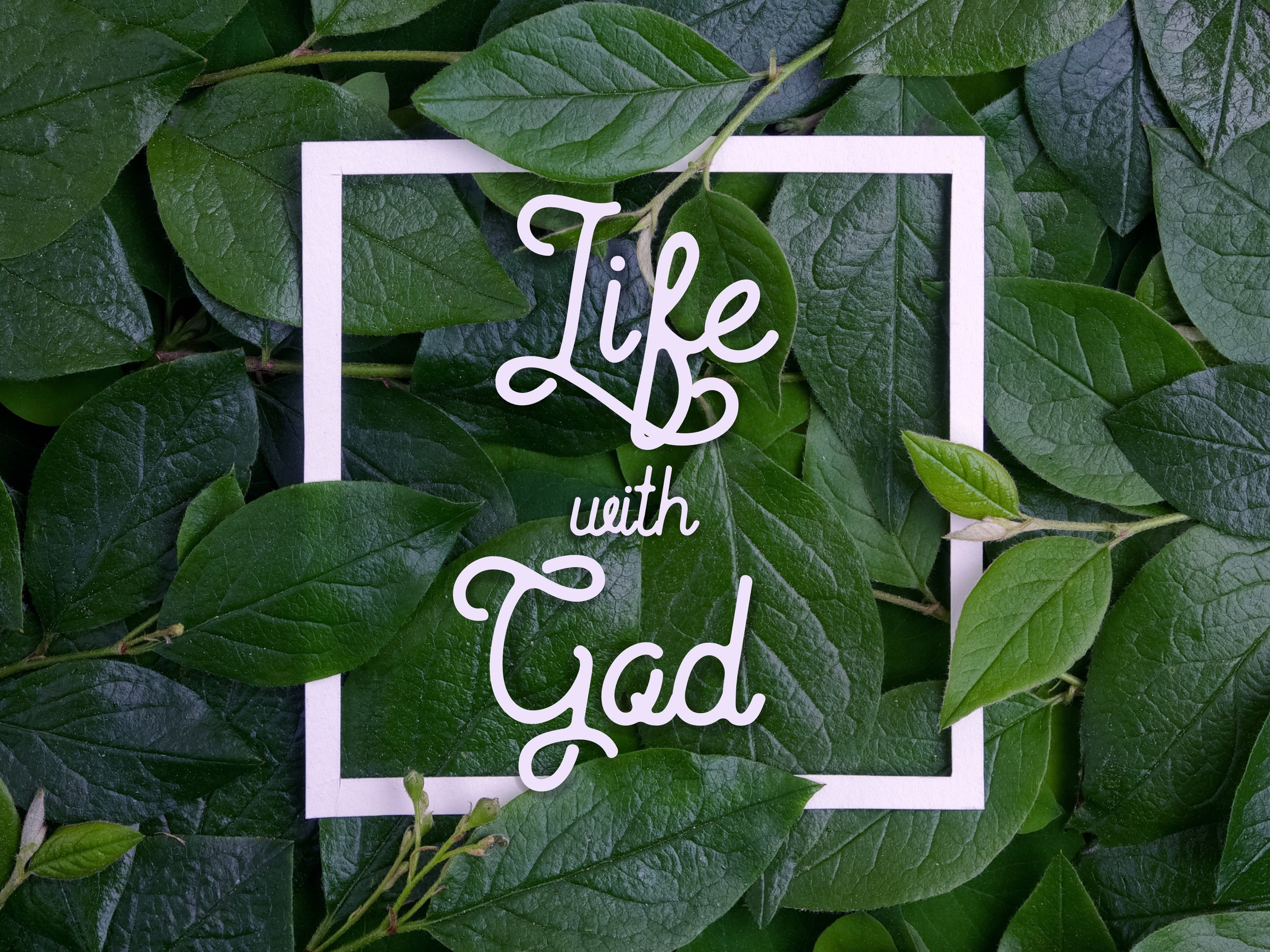 LIFE WITH GOD   JUL 16 - SEP 17