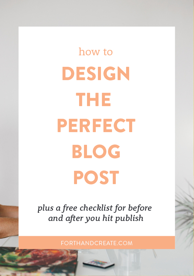 Learn how to design the perfect blog post. Plus get my free checklist for before and after you hit publish. Click through to download it now.