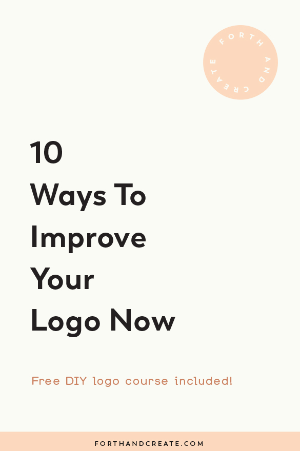 10 ways you can improve your logo right now. Click through to find out how to improve your current logo or start from scratch. #branding #brandidentity #designarticle #forthandcreate #logo #logodesign