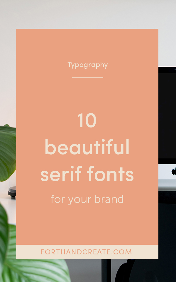 Click through for 10 beautiful serif fonts you can use in your brand or for your next project. #fonts #typography #seriffonts #forthandcreate