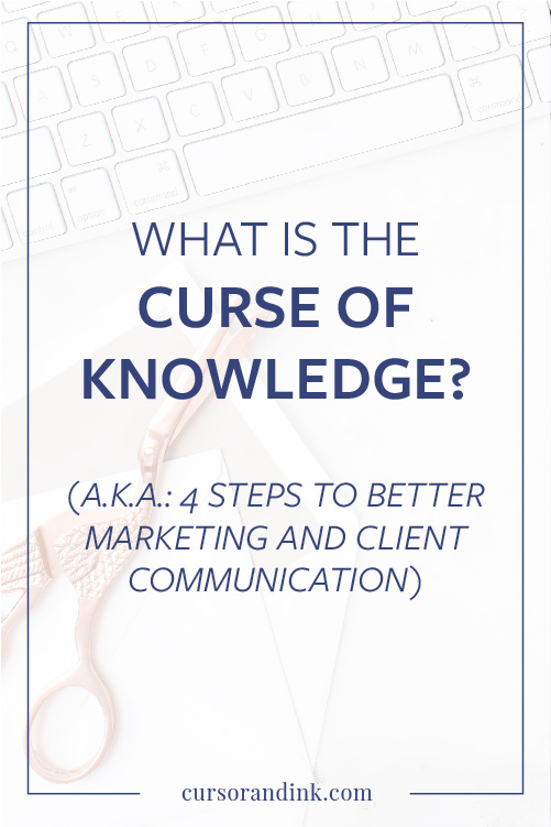 The Curse of Knowledge makes it hard for experts to remember what it's like to just start learning about something (e.g. blogging or branding or design) -- and it can make marketing and client communication tough. Want to know how to get past that barrier so that you can communicate with your clients and market your creative business more effectively? Click here to read the post now!