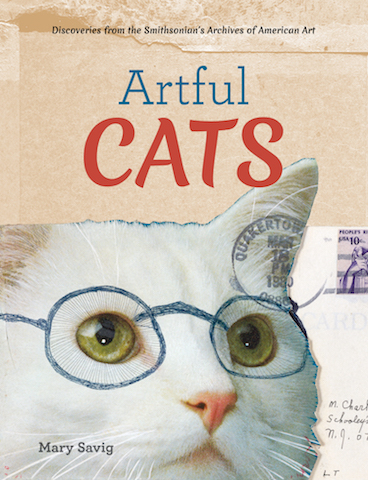 Artful Cats: Discoveries from the Smithsonian's Archives of American Art  by Mary Savig
