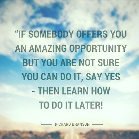 Quote from Richard Branson, might as well use him for inspiration, after all he seems to be doing ok for himself.  ;)