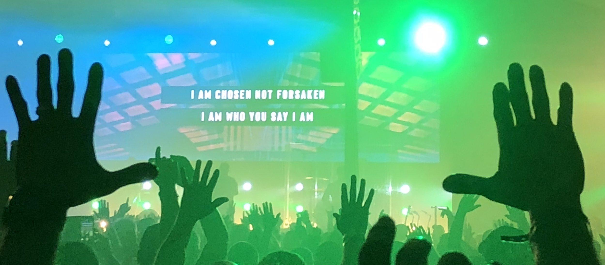 I am chosen, not forsaken. I am who You say I am