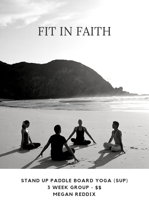 """Fit in Faith - This three week long group will begin on Friday October 4th. Each day we will review scripture encouraging our spiritual and physical health. In our daily emails, a devotional along with """"thinking points"""" will be accompanied by a short yoga video to do at home. A Facebook group will help keep us connected and to set up times of fellowship over the first two weeks. This group will end on Saturday October 26 with a SUP (stand up paddle board) Yoga event at Black Hall Outfitters in Old Lyme. From 5-7 pm we will paddle to middle of the water surrounded by some of God's greatest creations as we work on our strength and stability! All levels of Faith, Fitness, Yoga, and Paddle Boarding are welcome! (Must be able to paddle yourself on the board provided.)$50 - SUP Yoga only$80 - SUP Yoga and custom shirtMegan Reddix"""