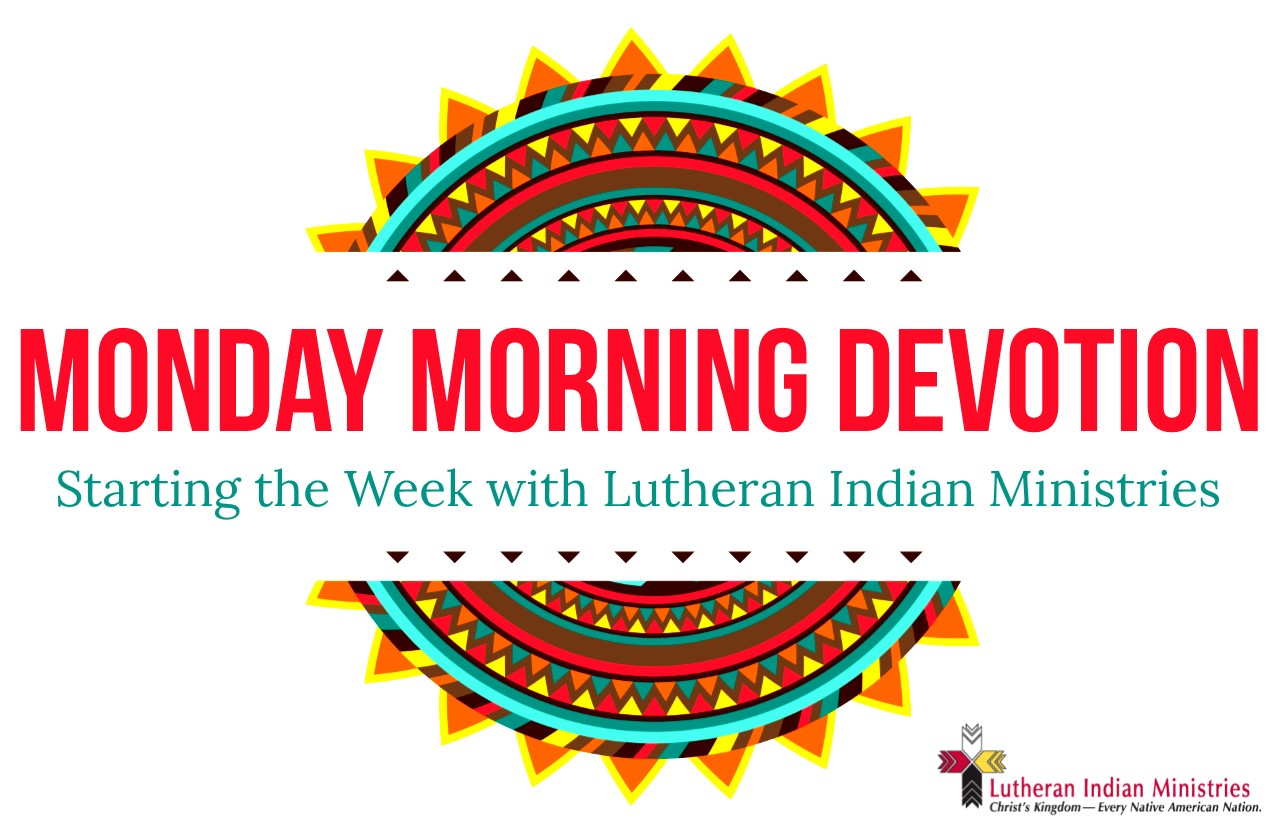 Lutheran Indian Ministries Monday Morning Devotion