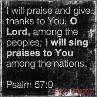 psalm 57:7-9 i will saing and praise you among the nations