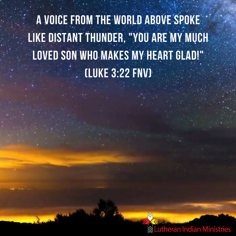 Luke 3:22 fnv my most loved son and it makes my heart glad