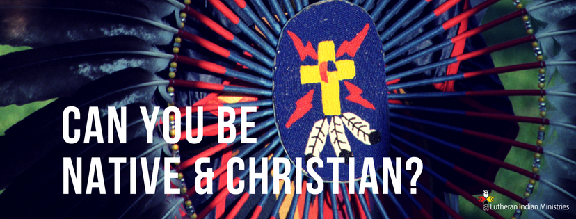 can you be native and christian lutheran indian ministries