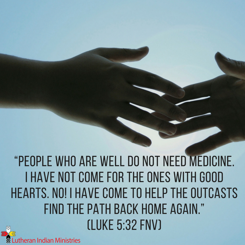 i didn't come for the healthy but the sick luke 5:32 fnv lutheran indian ministries