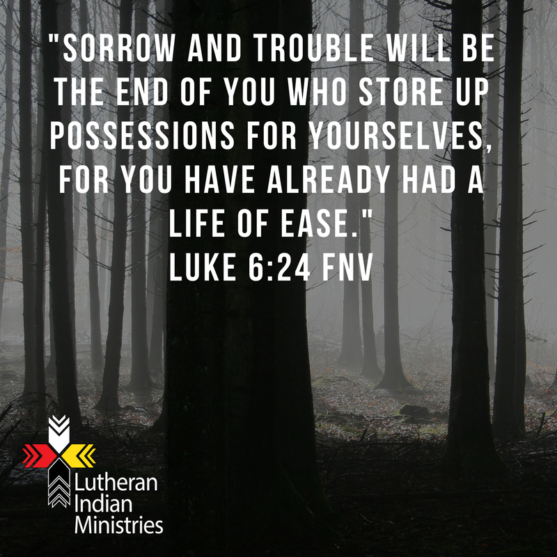 woe to the rich luke 6:24 fnv lutheran indian ministries
