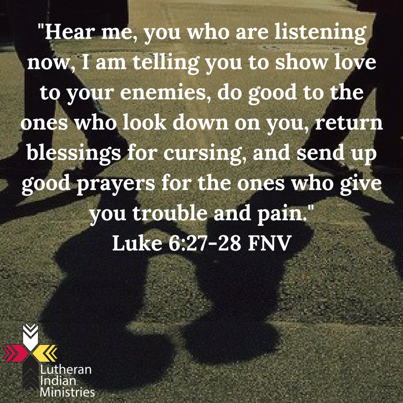 love your enemy luke 6:27-28 fnv lutheran indian ministries