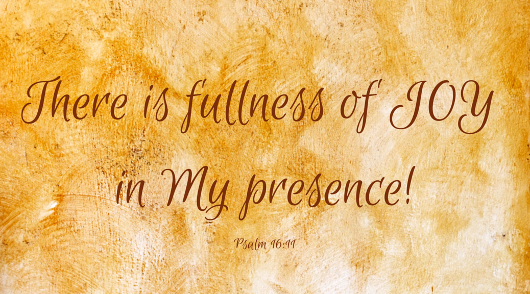 psalm 16 fullness of joy in your presence
