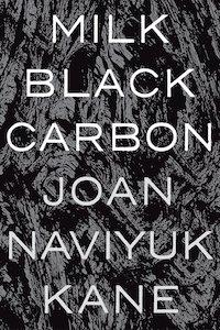 Milk Black Carbon by Joan Naviyuk Kane