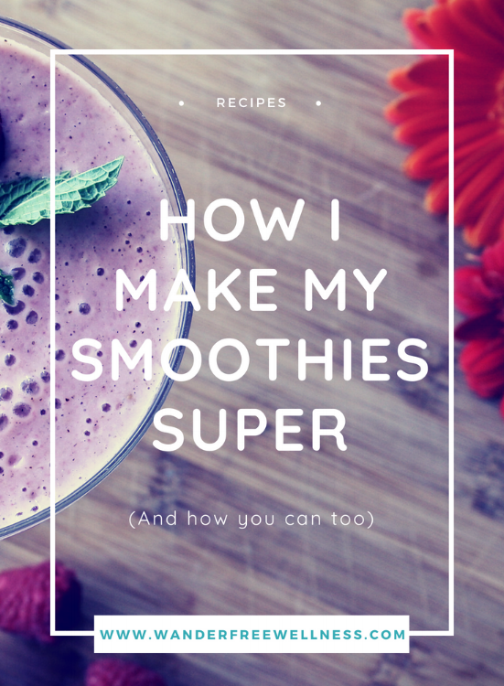 Super Smoothies How I Make My Smoothies Super