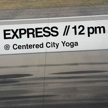 Tuesdays, 12pm Express Class @ Centered City Yoga