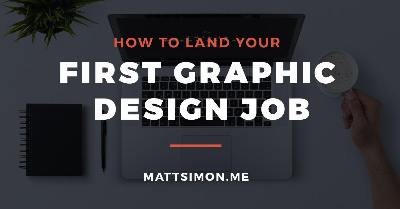 How To Land Your First Graphic Design Job | Matt Simon